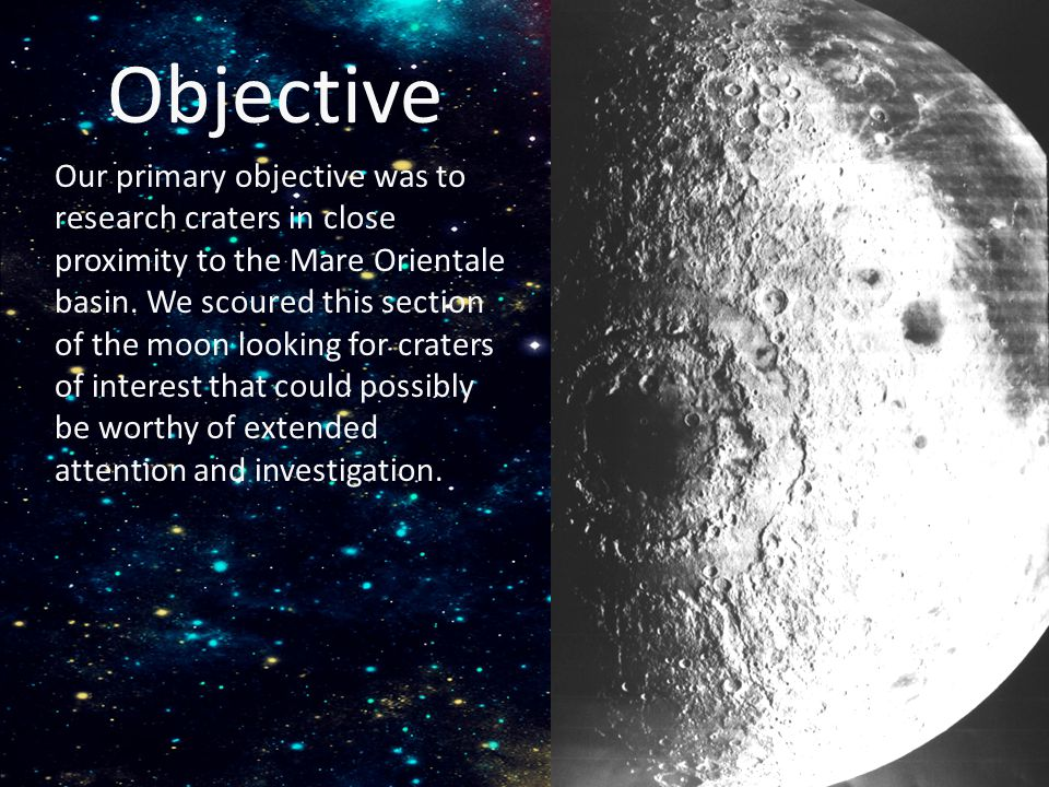 Objective Our primary objective was to research craters in close proximity to the Mare Orientale basin.