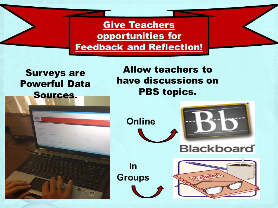 Surveys are Powerful Data Sources. Allow teachers to have discussions on PBS topics.