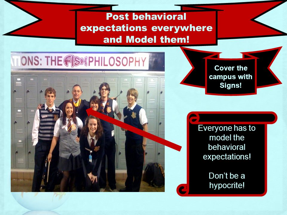 Everyone has to model the behavioral expectations.
