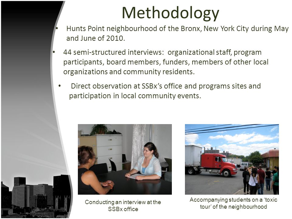 Methodology Hunts Point neighbourhood of the Bronx, New York City during May and June of 2010. 44 semi-structured interviews: organizational staff, pr