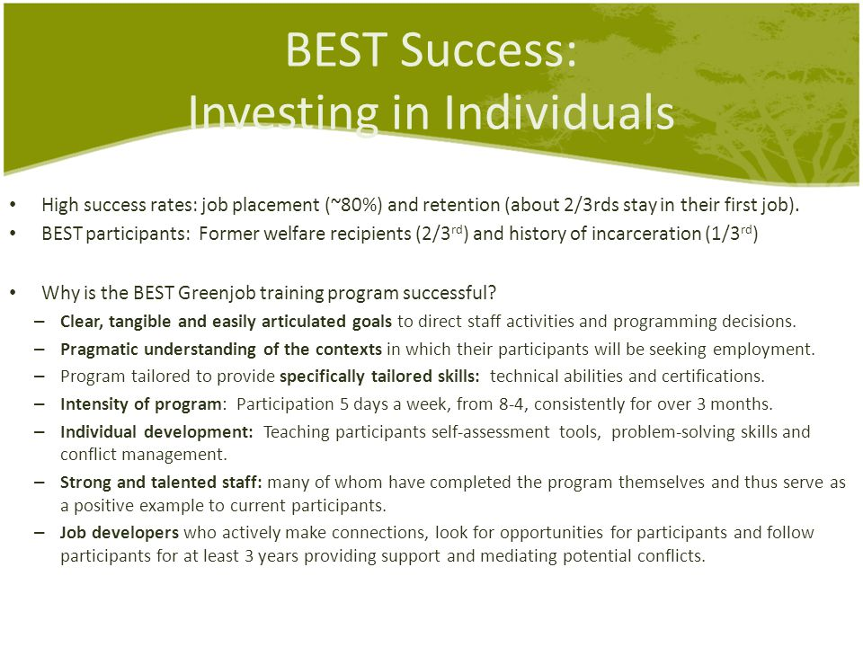 BEST Success: Investing in Individuals High success rates: job placement (~80%) and retention (about 2/3rds stay in their first job).