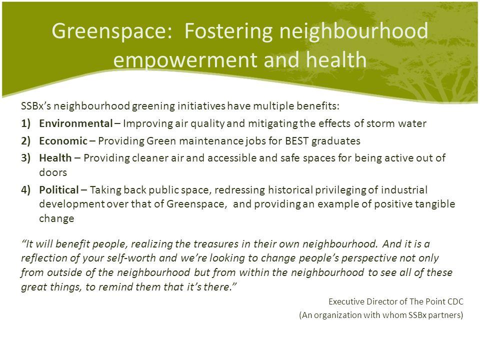 Greenspace: Fostering neighbourhood empowerment and health SSBx's neighbourhood greening initiatives have multiple benefits: 1)Environmental – Improvi