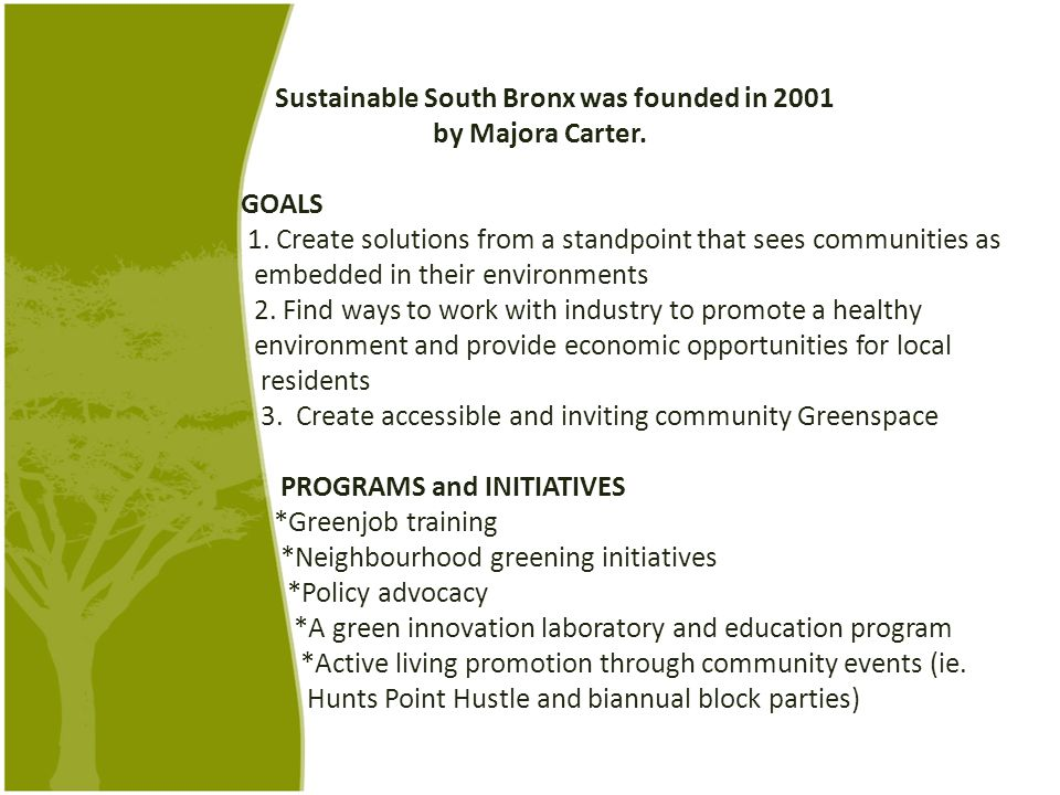 Sustainable South Bronx was founded in 2001 by Majora Carter. GOALS 1. Create solutions from a standpoint that sees communities as embedded in their e