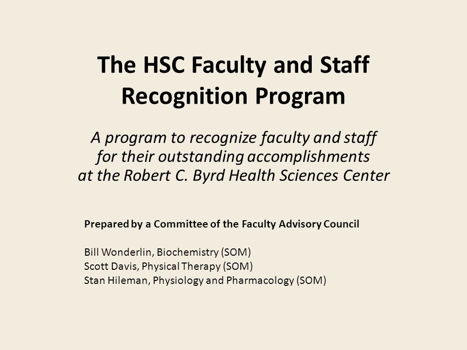 The HSC Faculty and Staff Recognition Program A program to recognize faculty and staff for their outstanding accomplishments at the Robert C.