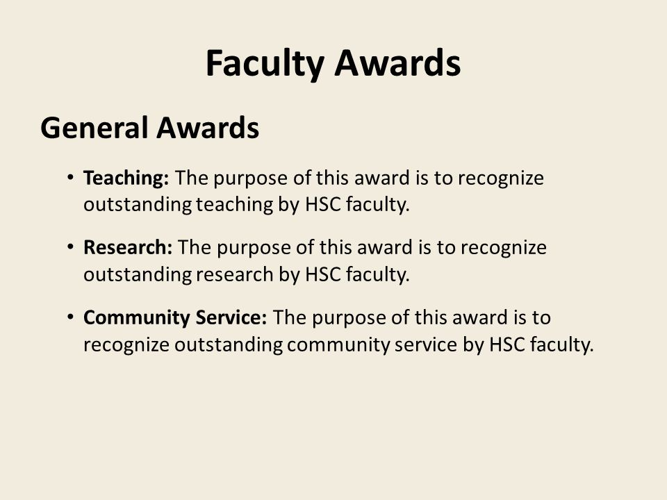 Faculty Awards General Awards Teaching: The purpose of this award is to recognize outstanding teaching by HSC faculty.
