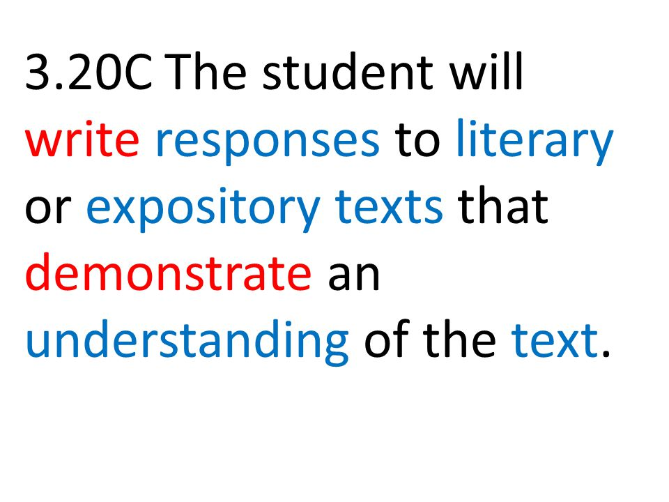 3.20C The student will write responses to literary or expository texts that demonstrate an understanding of the text.