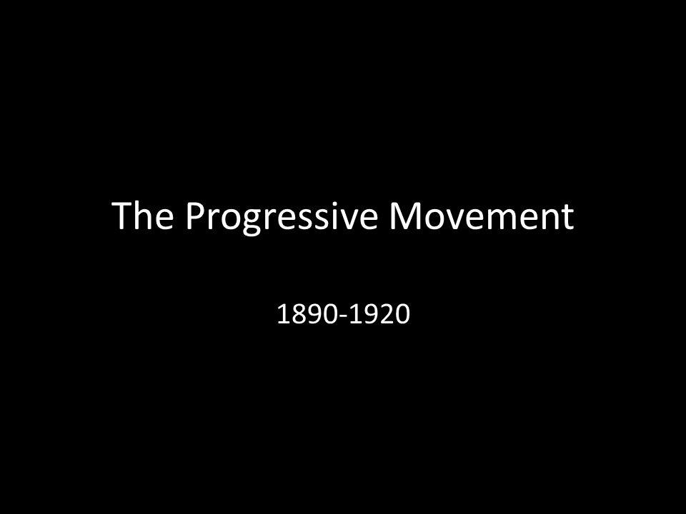 The Progressive Movement 1890-1920