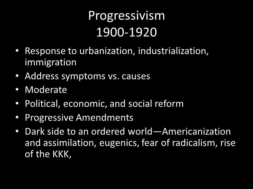 Progressivism 1900-1920 Response to urbanization, industrialization, immigration Address symptoms vs.
