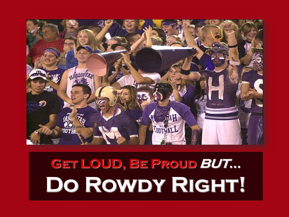 Get LOUD, Be Proud BUT… Do Rowdy Right!