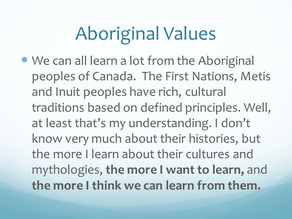 Aboriginal Values BRAVERY I, the teacher, will provide opportunities to highlight and celebrate Aboriginal Nations.