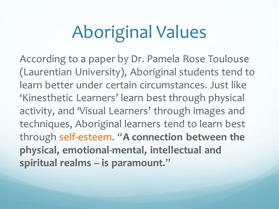 Aboriginal Values TRUTH Examining the reality and lived experiences of a situation (Ojibwe) We will try to come to terms with 'how things really are' and develop plans for change As learners, we will ask ourselves 'How are we performing?'
