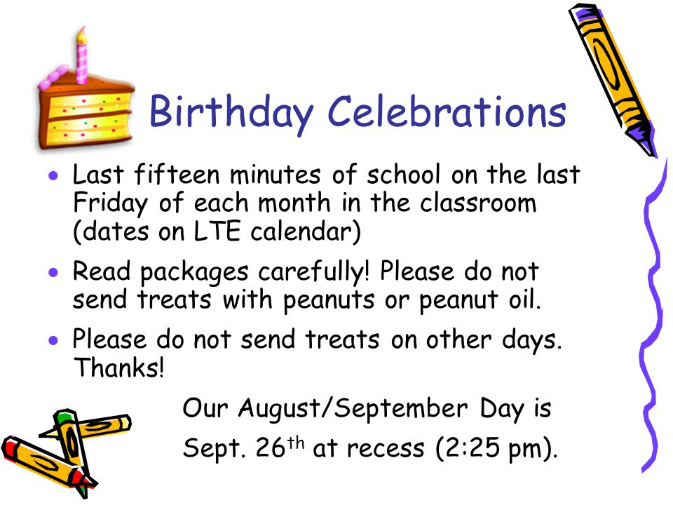 Birthday Celebrations  Last fifteen minutes of school on the last Friday of each month in the classroom (dates on LTE calendar)  Read packages carefully.