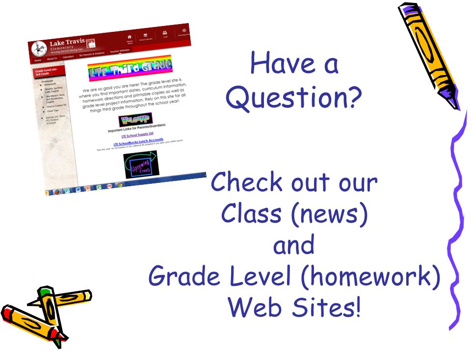 Have a Question? Check out our Class (news) and Grade Level (homework) Web Sites!