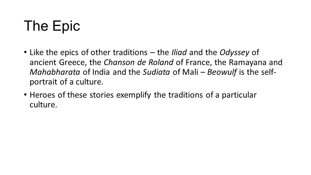 The Epic Like the epics of other traditions – the Iliad and the Odyssey of ancient Greece, the Chanson de Roland of France, the Ramayana and Mahabhara