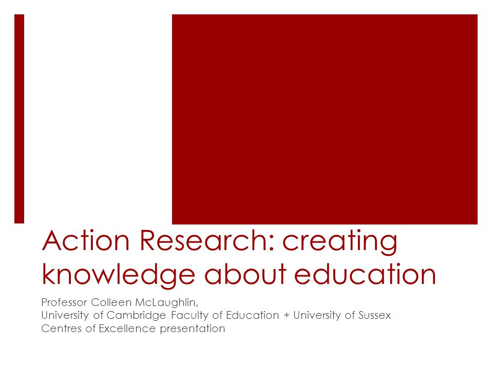 Areas to be covered  Welcome + research in the University of Cambridge Faculty of Education  The challenge of developing practice  Why teacher and action research.