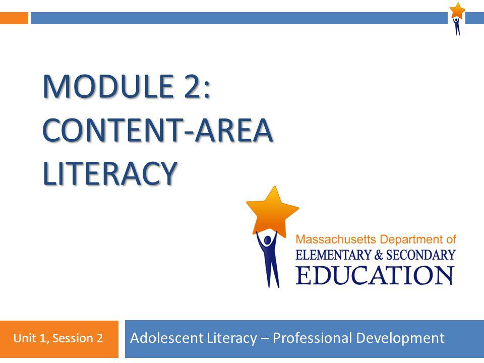 1 MODULE 2: CONTENT-AREA LITERACY Adolescent Literacy – Professional Development Unit 1, Session 2