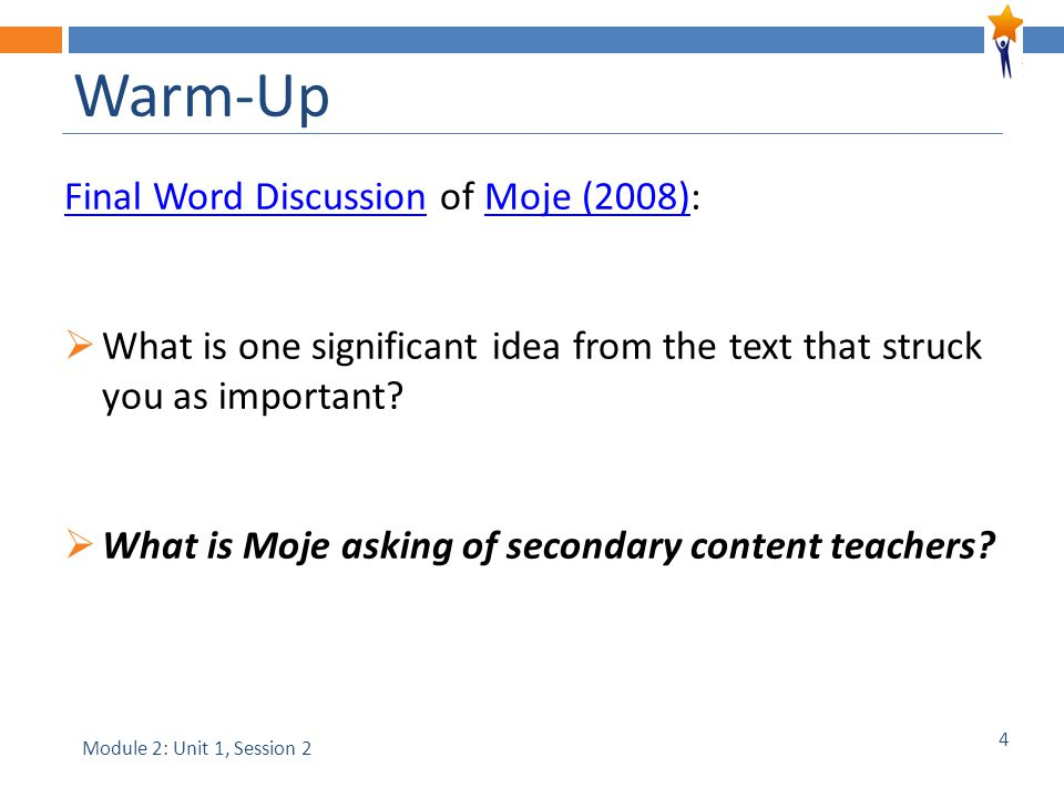 4 Warm-Up Final Word DiscussionFinal Word Discussion of Moje (2008):Moje (2008)  What is one significant idea from the text that struck you as important.