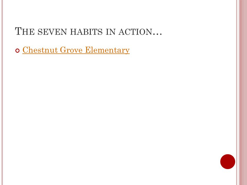 T HE SEVEN HABITS IN ACTION … Chestnut Grove Elementary