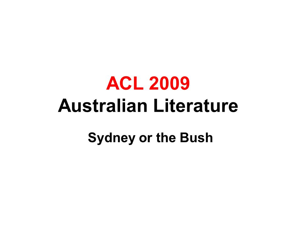 ACL 2009 Australian Literature Sydney or the Bush