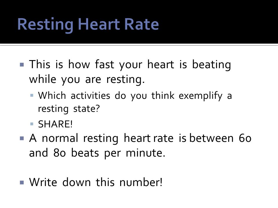  This is how fast your heart is beating while you are resting.