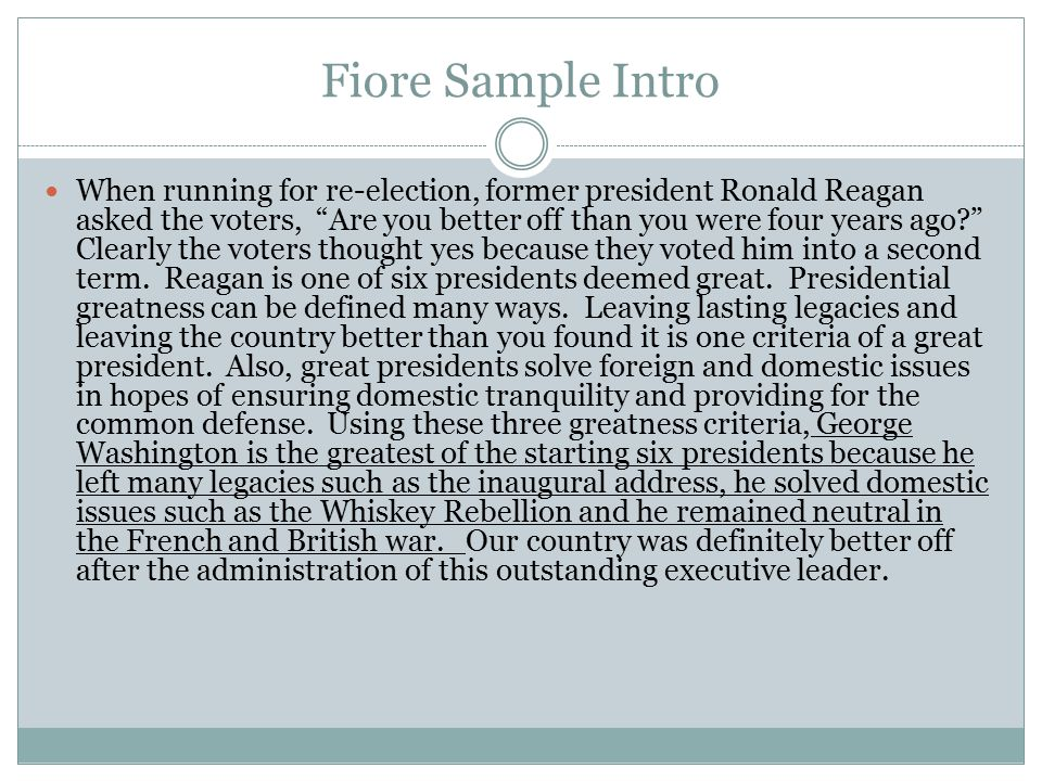 Fiore Sample Intro When running for re-election, former president Ronald Reagan asked the voters, Are you better off than you were four years ago Clearly the voters thought yes because they voted him into a second term.