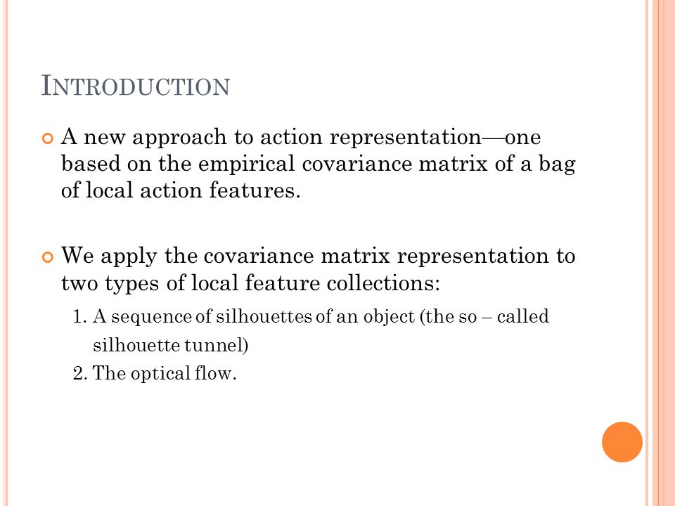 I NTRODUCTION A new approach to action representation—one based on the empirical covariance matrix of a bag of local action features.