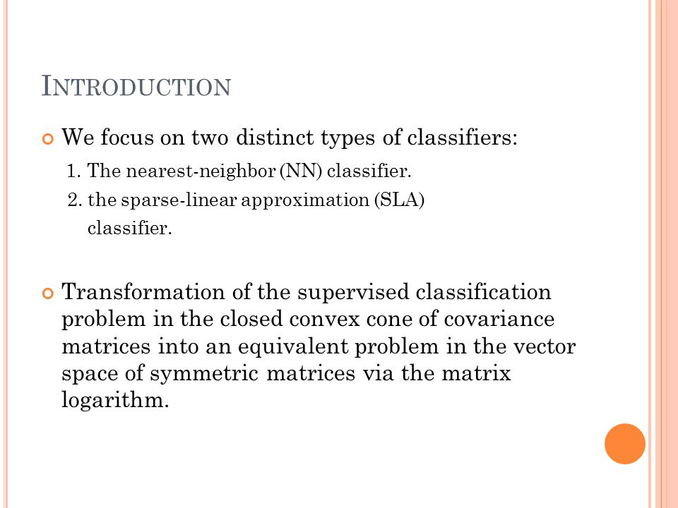 I NTRODUCTION We focus on two distinct types of classifiers: 1.