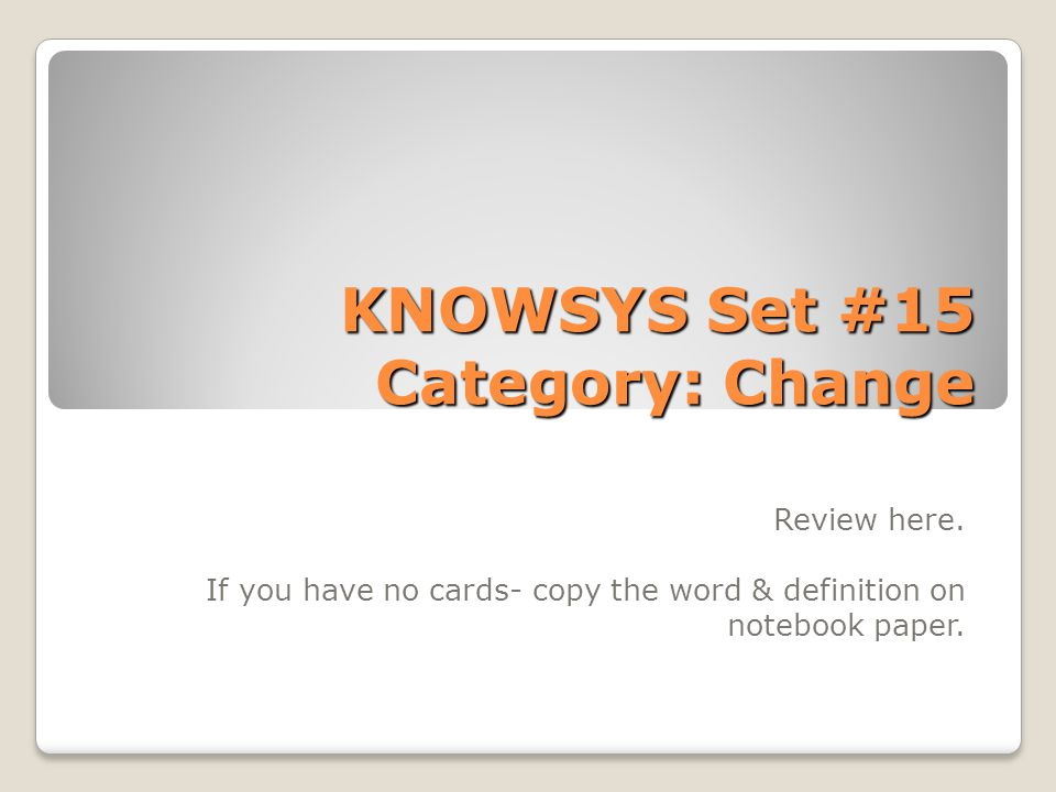 KNOWSYS Set #15 Category: Change Review here.