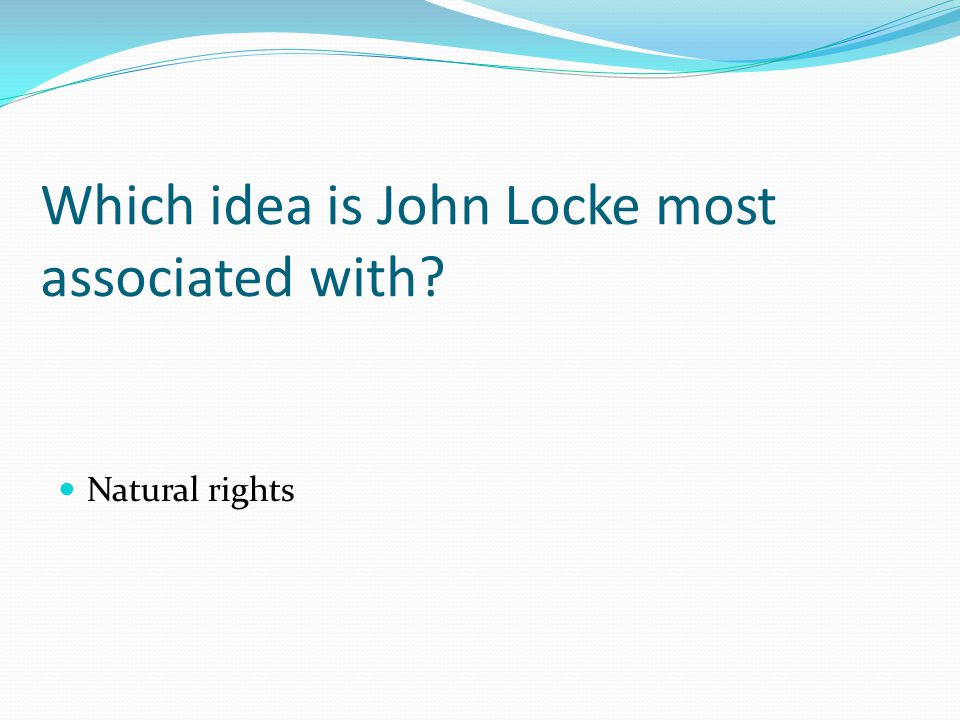 Which idea is John Locke most associated with Natural rights