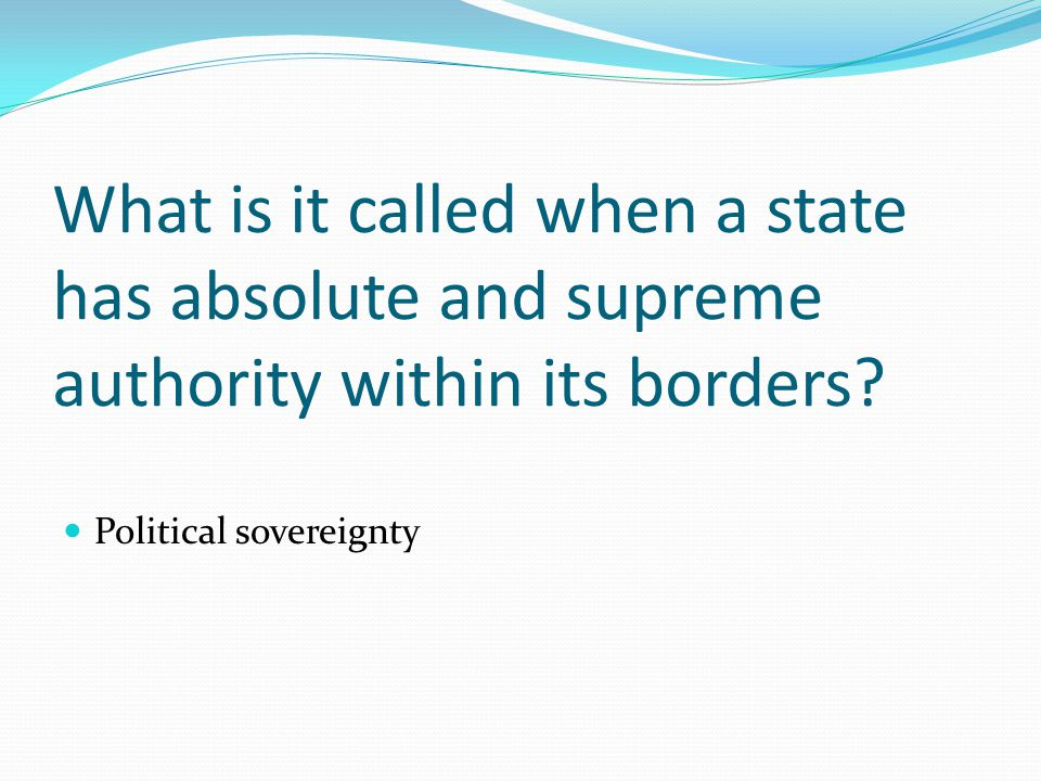 What is it called when a state has absolute and supreme authority within its borders.