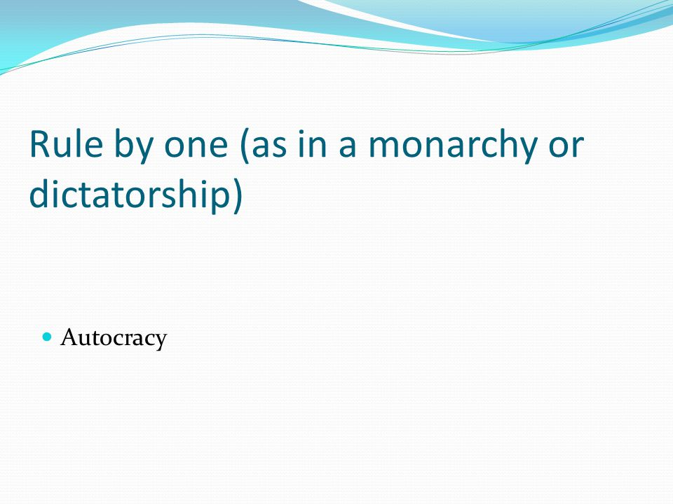 Rule by one (as in a monarchy or dictatorship) Autocracy