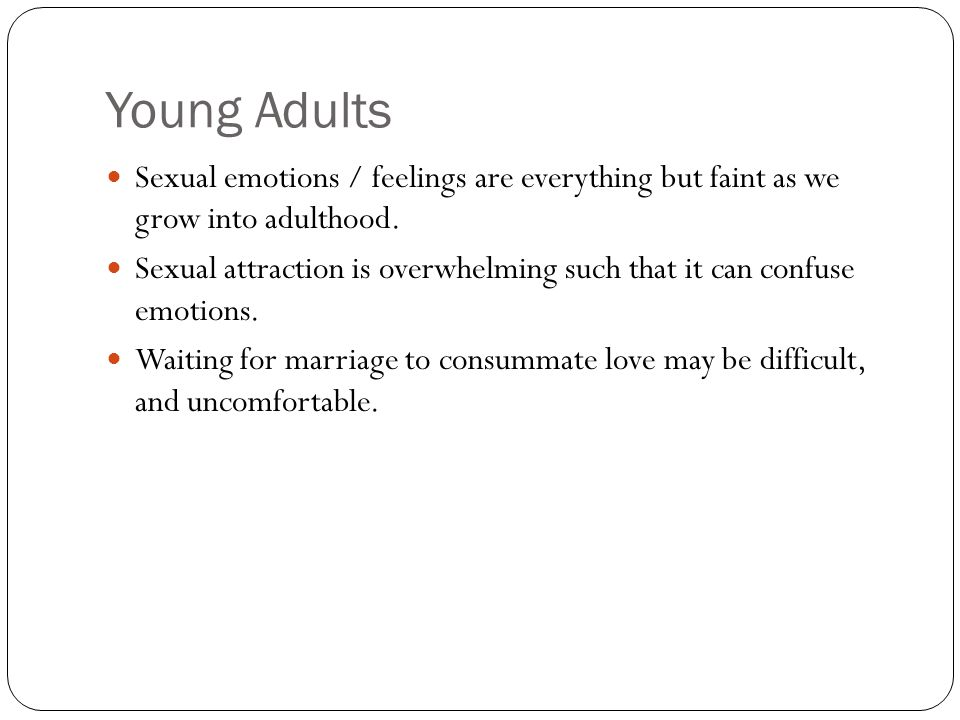 Young Adults Sexual emotions / feelings are everything but faint as we grow into adulthood.
