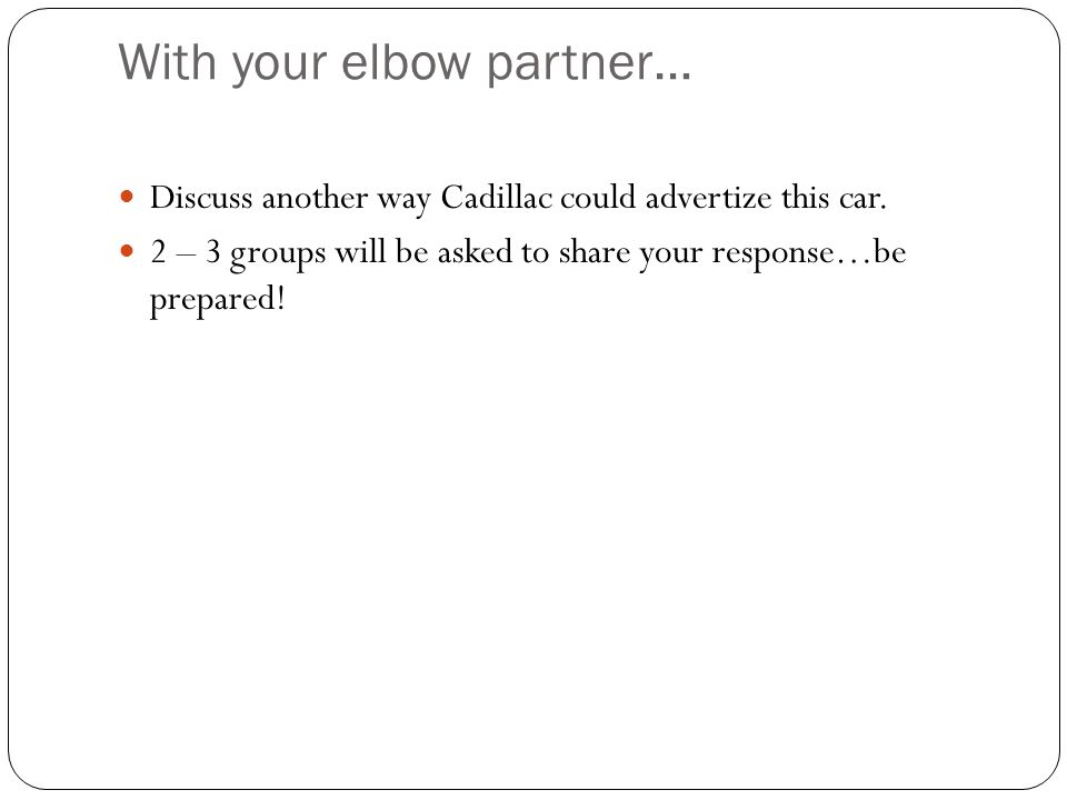 With your elbow partner… Discuss another way Cadillac could advertize this car.