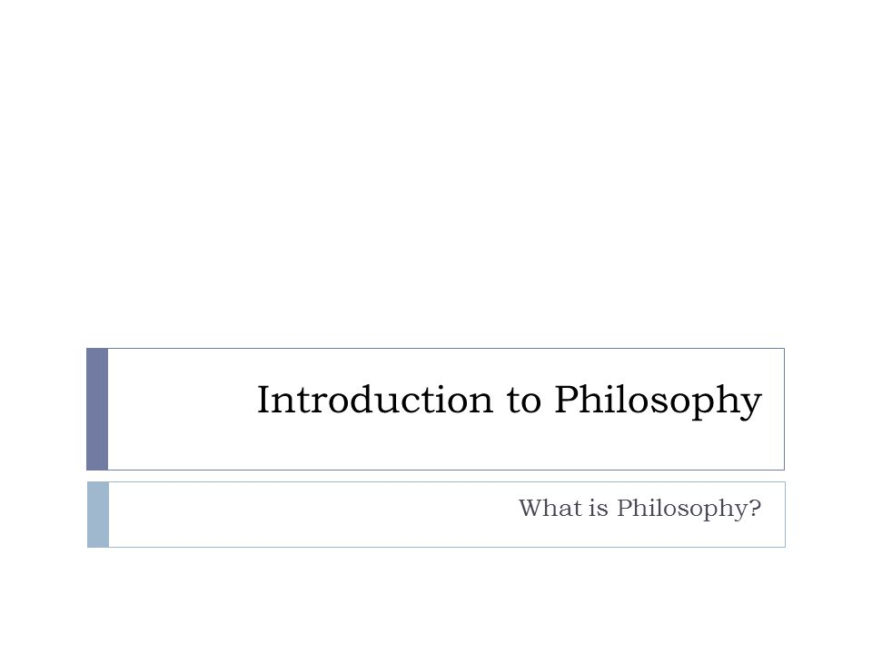 Introduction to Philosophy What is Philosophy