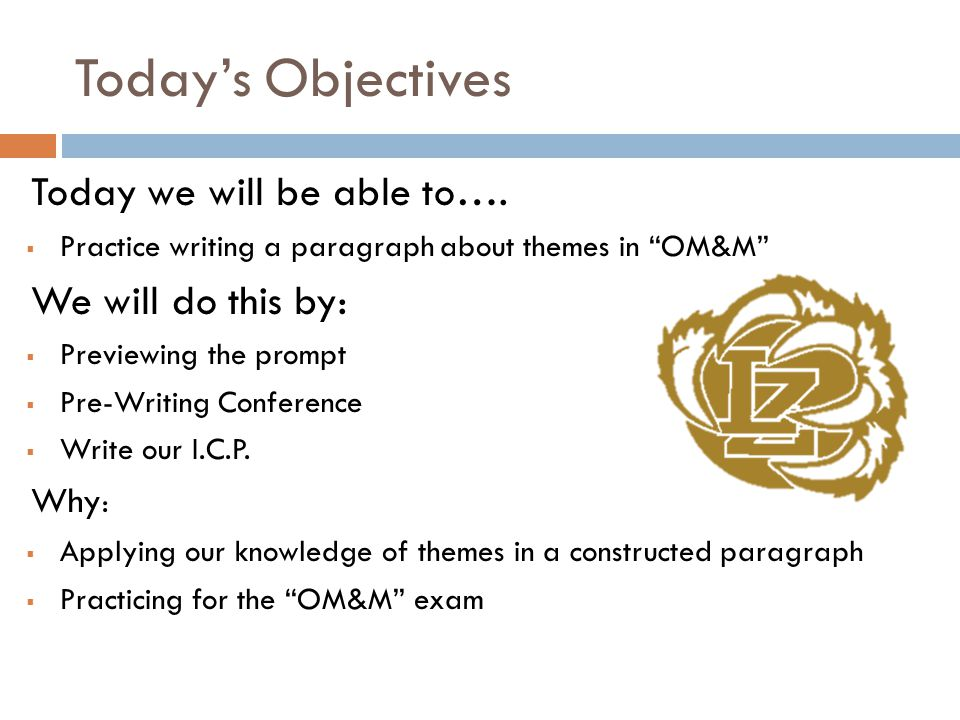 "Today's Objectives Today we will be able to….  Practice writing a paragraph about themes in ""OM&M"" We will do this by:  Previewing the prompt  Pre-"