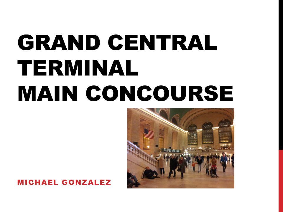 GRAND CENTRAL TERMINAL MAIN CONCOURSE MICHAEL GONZALEZ