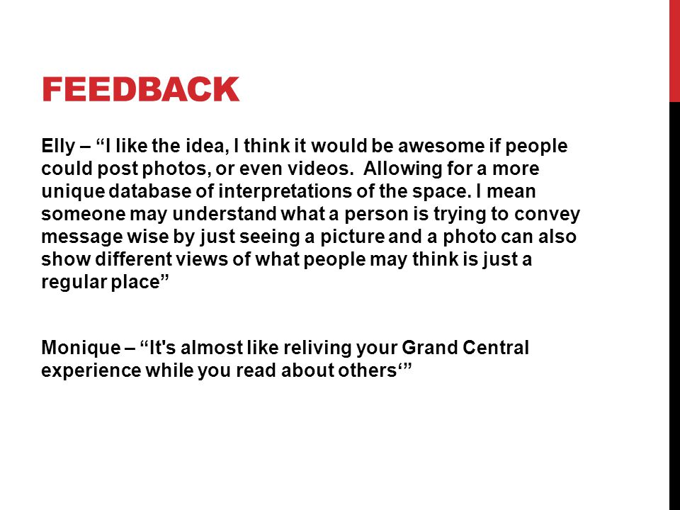 "FEEDBACK Elly – ""I like the idea, I think it would be awesome if people could post photos, or even videos. Allowing for a more unique database of inte"