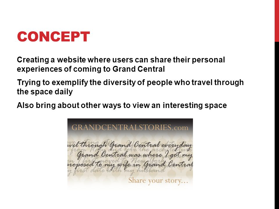 CONCEPT Creating a website where users can share their personal experiences of coming to Grand Central Trying to exemplify the diversity of people who