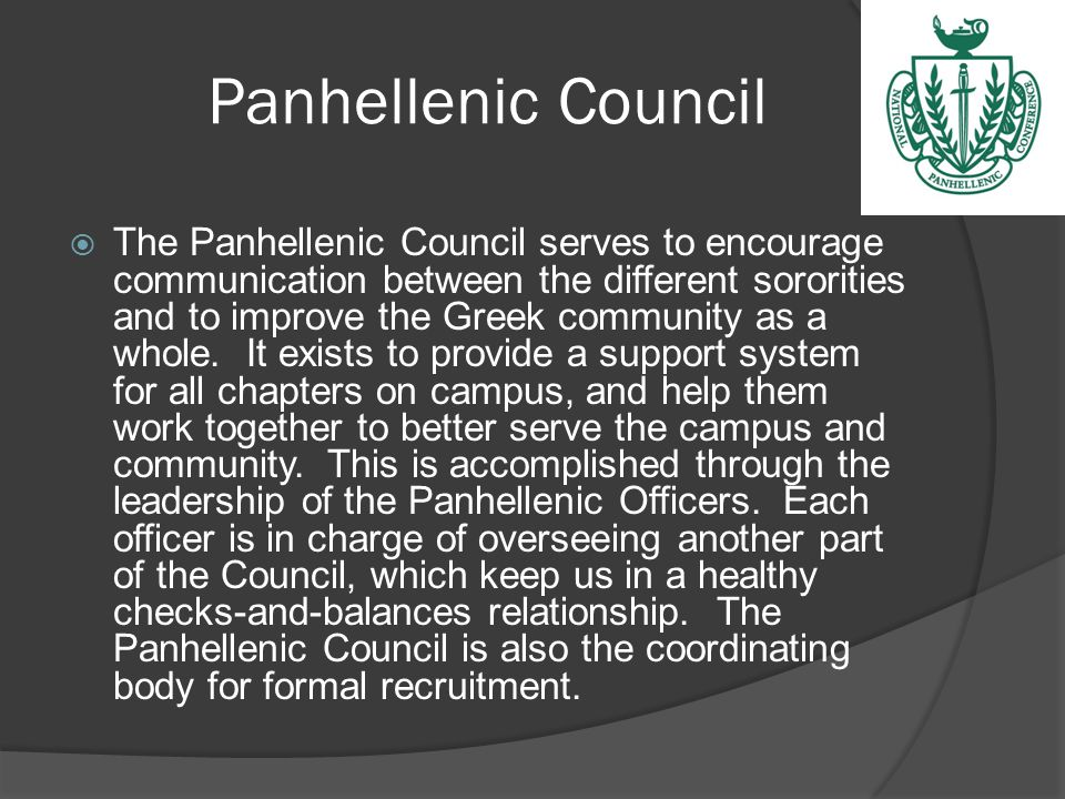 Panhellenic Council  Fraternities Exist Because They: Provide a good democratic social experience.