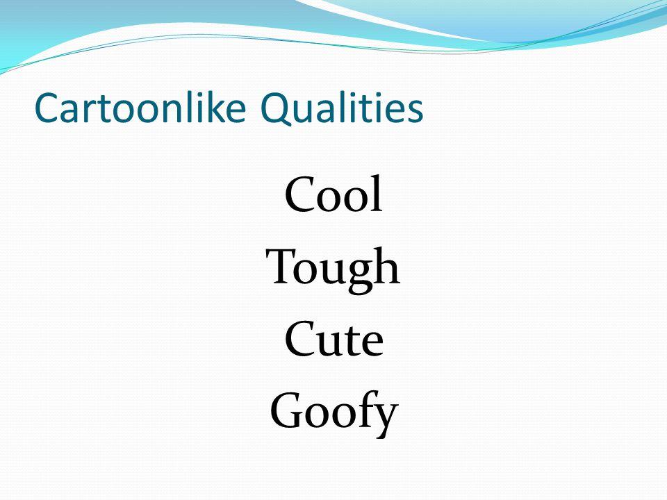 Cartoonlike Qualities Cool Tough Cute Goofy