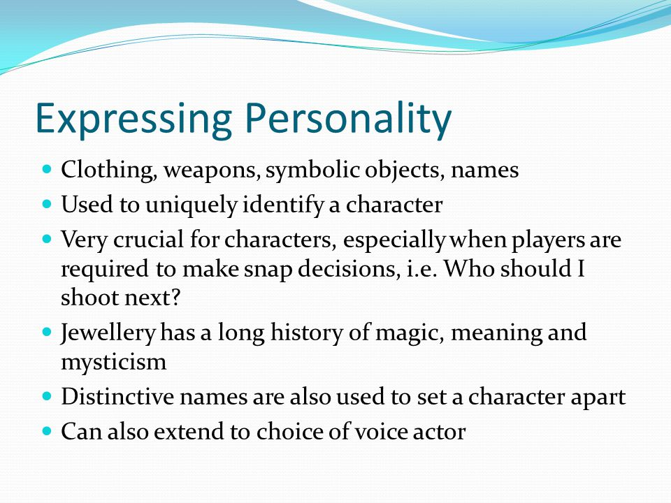 Expressing Personality Clothing, weapons, symbolic objects, names Used to uniquely identify a character Very crucial for characters, especially when players are required to make snap decisions, i.e.