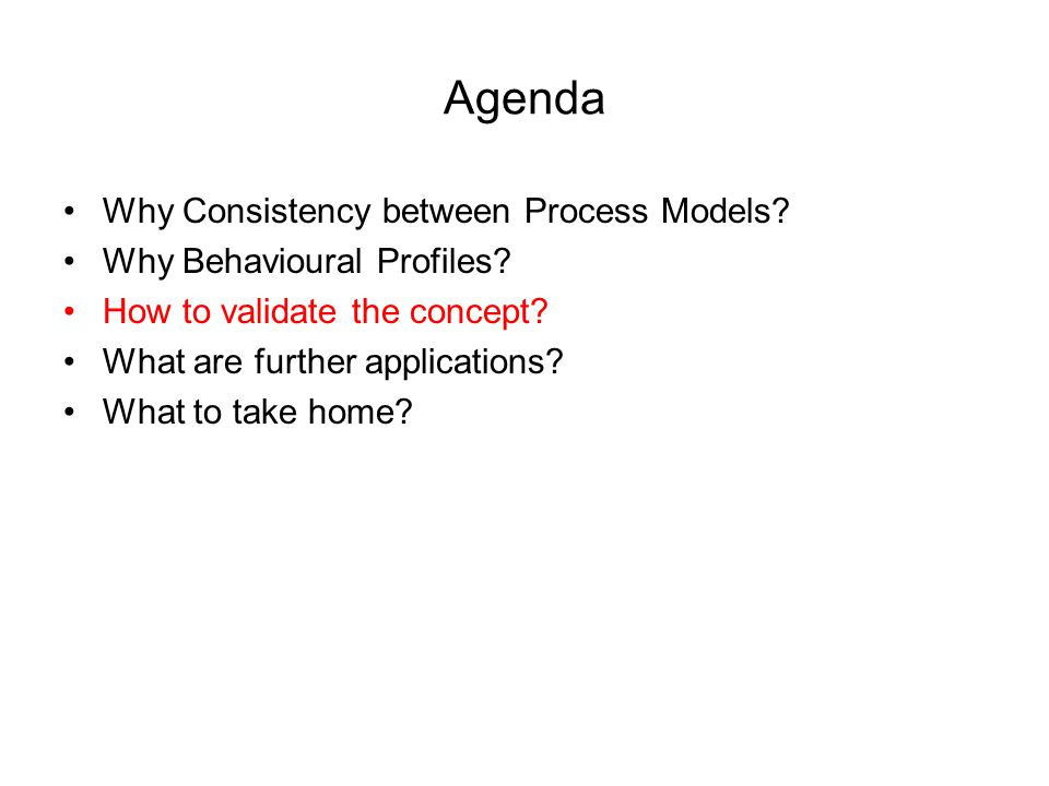 Agenda Why Consistency between Process Models. Why Behavioural Profiles.
