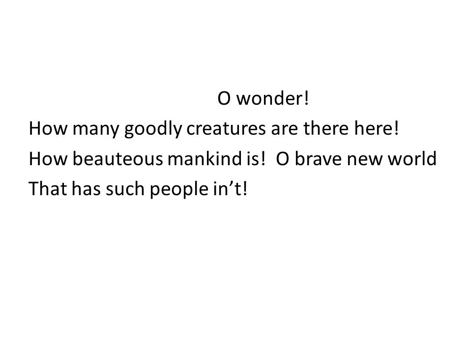 O wonder. How many goodly creatures are there here.