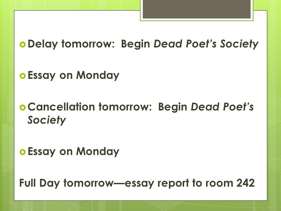  Delay tomorrow: Begin Dead Poet's Society  Essay on Monday  Cancellation tomorrow: Begin Dead Poet's Society  Essay on Monday Full Day tomorrow—essay report to room 242