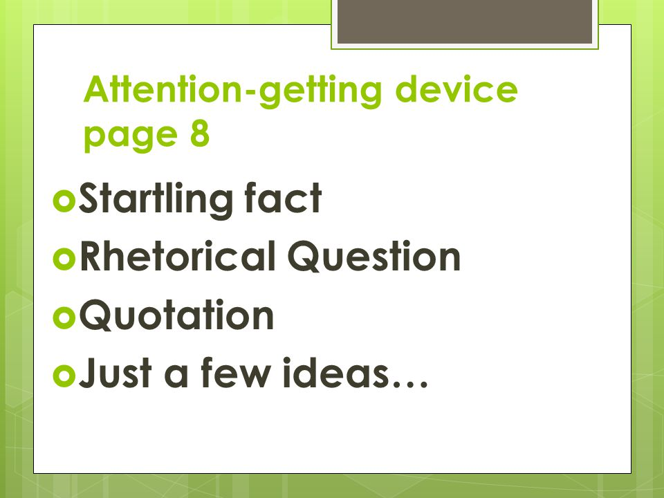 Attention-getting device page 8  Startling fact  Rhetorical Question  Quotation  Just a few ideas…