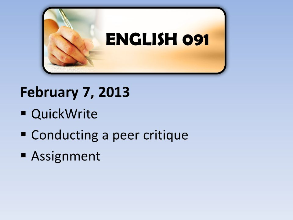 February 7, 2013  QuickWrite  Conducting a peer critique  Assignment ENGLISH 091