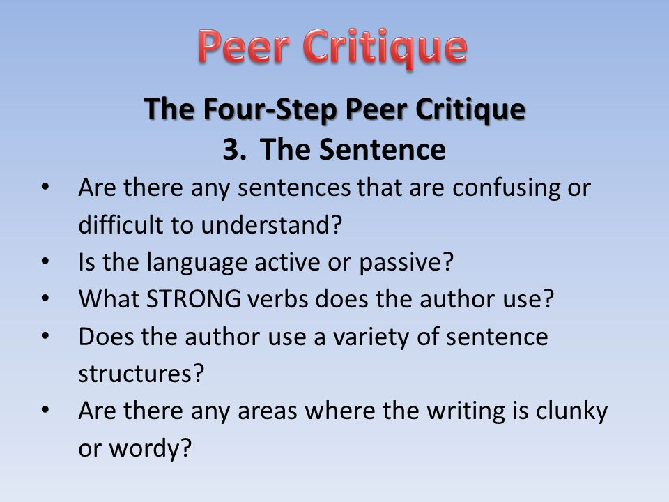 The Four-Step Peer Critique 3.The Sentence Are there any sentences that are confusing or difficult to understand.