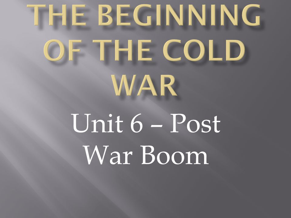 Unit 6 – Post War Boom