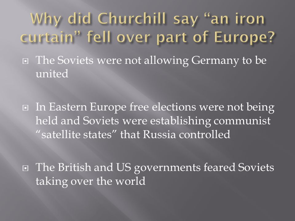 " The Soviets were not allowing Germany to be united  In Eastern Europe free elections were not being held and Soviets were establishing communist ""s"