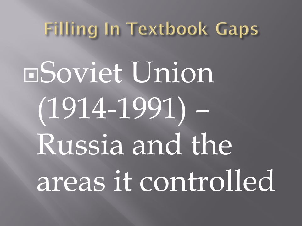  Soviet Union (1914-1991) – Russia and the areas it controlled